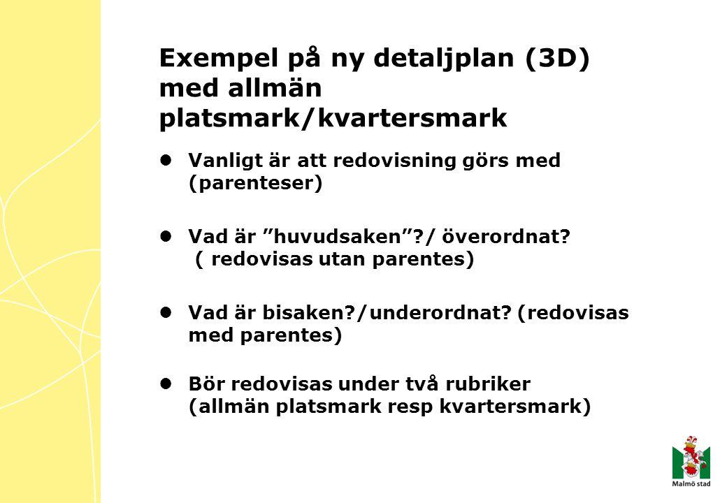Exempel på ny detaljplan (3D) med allmän platsmark/kvartersmark Vanligt är att redovisning görs med (parenteser) Vad är huvudsaken ?/ överordnat.