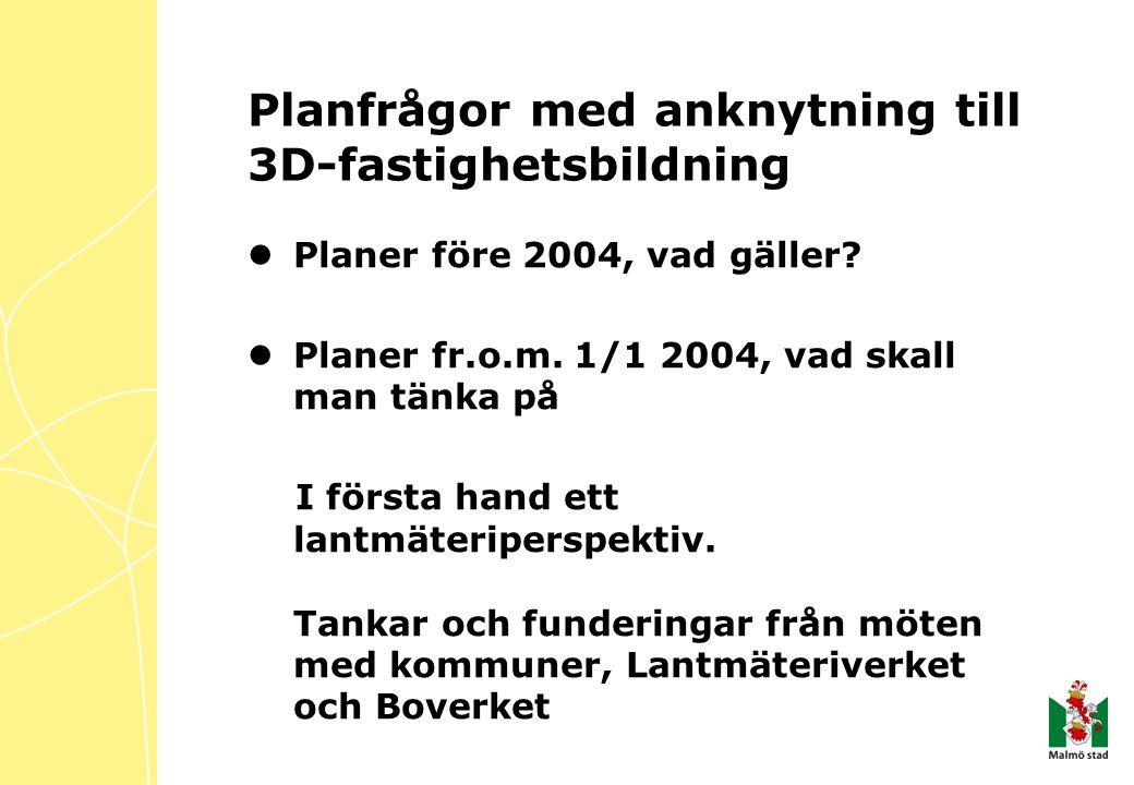 Planfrågor med anknytning till 3D-fastighetsbildning Planer före 2004, vad gäller.