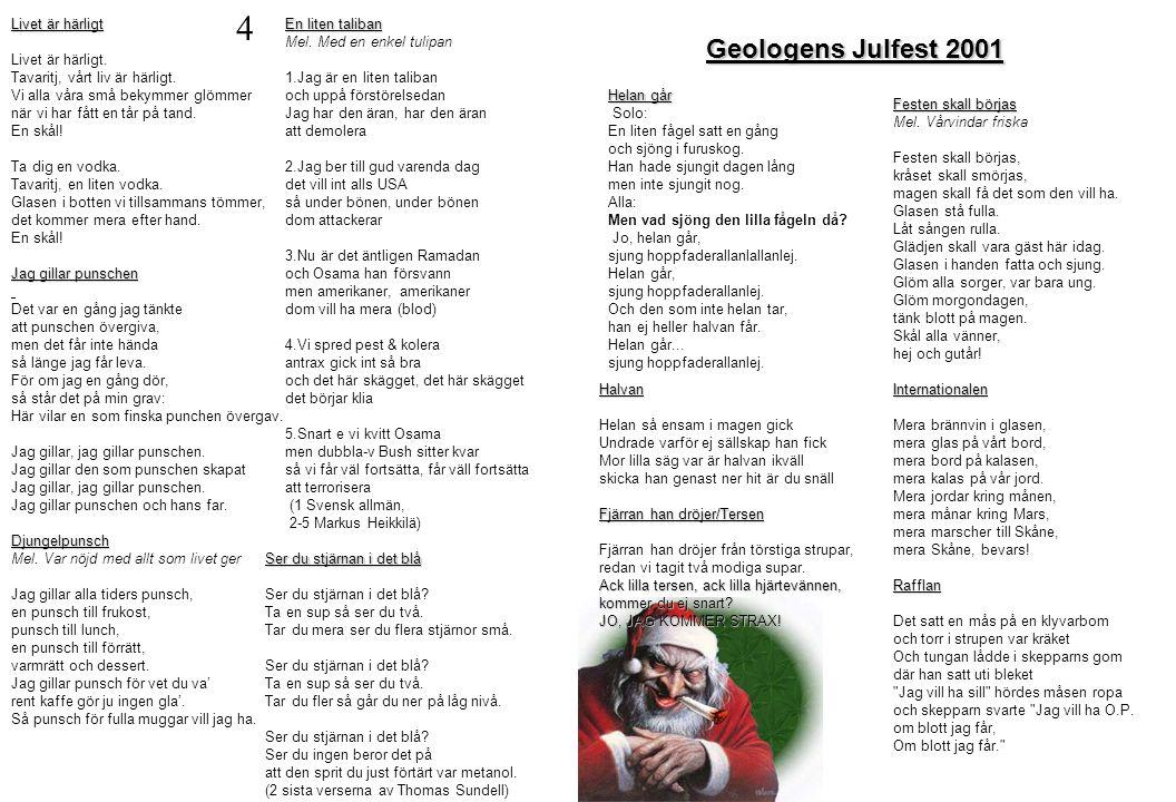 Geologens Julfest 2001 Helan går Solo: En liten fågel satt en gång och sjöng i furuskog. Han hade sjungit dagen lång men inte sjungit nog. Alla: Men v