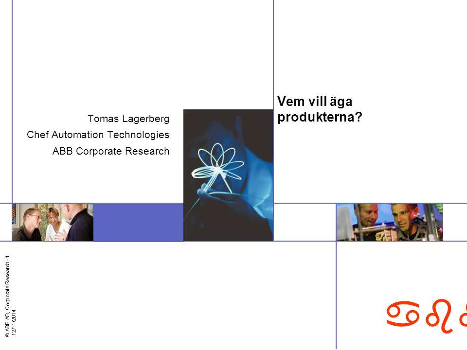 © ABB AB, Corporate Research - 1 12/11/2014 abb Vem vill äga produkterna? Tomas Lagerberg Chef Automation Technologies ABB Corporate Research