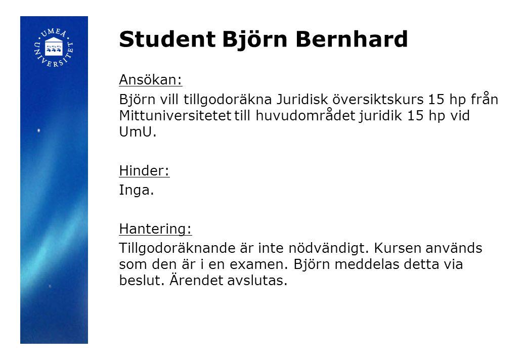 Student Björn Bernhard Ansökan: Björn vill tillgodoräkna Juridisk översiktskurs 15 hp från Mittuniversitetet till huvudområdet juridik 15 hp vid UmU.