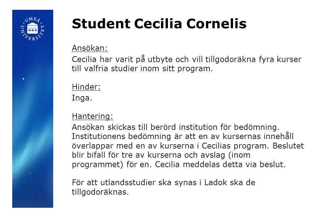 Student Cecilia Cornelis Ansökan: Cecilia har varit på utbyte och vill tillgodoräkna fyra kurser till valfria studier inom sitt program. Hinder: Inga.