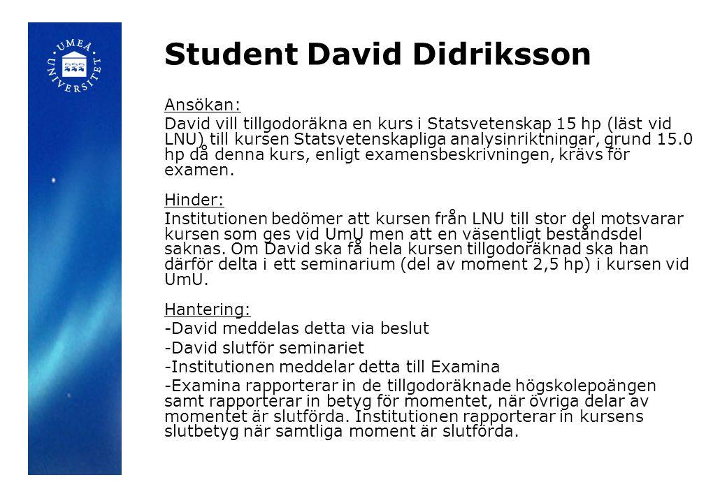 Student David Didriksson Ansökan: David vill tillgodoräkna en kurs i Statsvetenskap 15 hp (läst vid LNU) till kursen Statsvetenskapliga analysinriktningar, grund 15.0 hp då denna kurs, enligt examensbeskrivningen, krävs för examen.