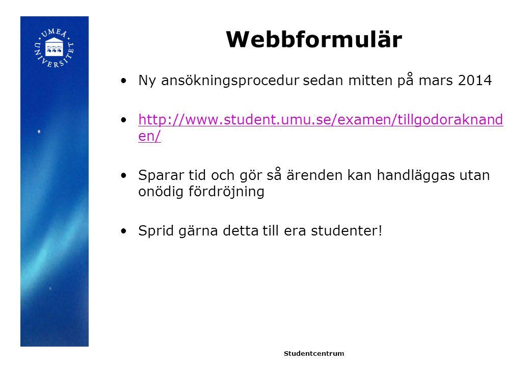 Webbformulär Ny ansökningsprocedur sedan mitten på mars 2014 http://www.student.umu.se/examen/tillgodoraknand en/http://www.student.umu.se/examen/tillgodoraknand en/ Sparar tid och gör så ärenden kan handläggas utan onödig fördröjning Sprid gärna detta till era studenter.