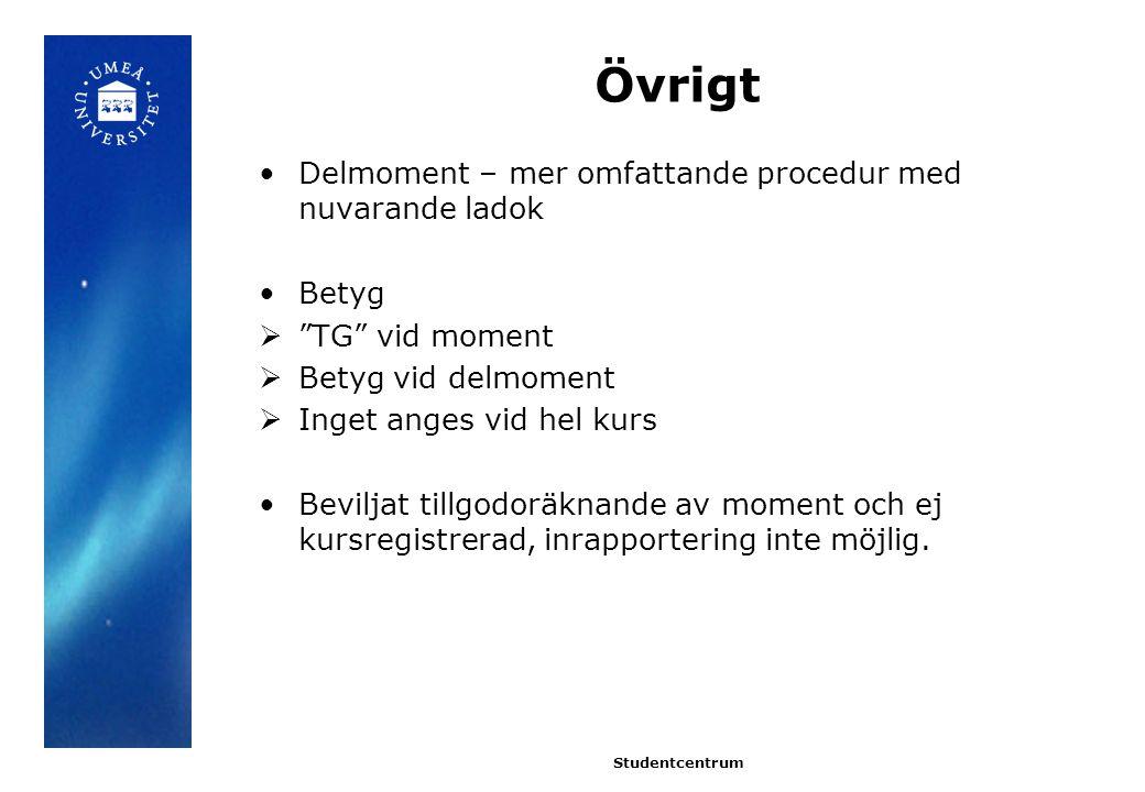 Övrigt Delmoment – mer omfattande procedur med nuvarande ladok Betyg  TG vid moment  Betyg vid delmoment  Inget anges vid hel kurs Beviljat tillgodoräknande av moment och ej kursregistrerad, inrapportering inte möjlig.