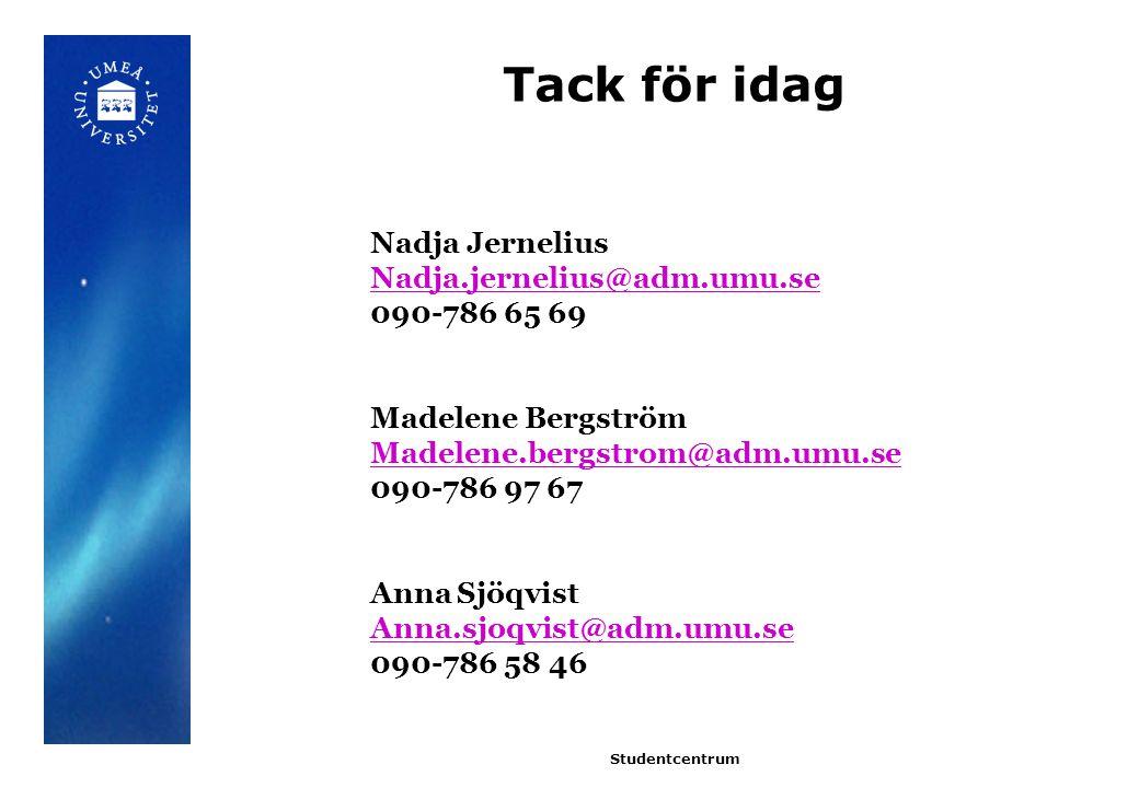 Tack för idag Studentcentrum Nadja Jernelius Nadja.jernelius@adm.umu.se 090-786 65 69 Madelene Bergström Madelene.bergstrom@adm.umu.se 090-786 97 67 Anna Sjöqvist Anna.sjoqvist@adm.umu.se 090-786 58 46
