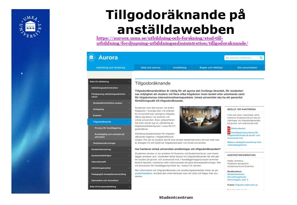 Tillgodoräknande på anställdawebben Studentcentrum https://aurora.umu.se/utbildning-och-forskning/stod-till- utbildning/fordjupning-utbildningsadministration/tillgodoraknande/