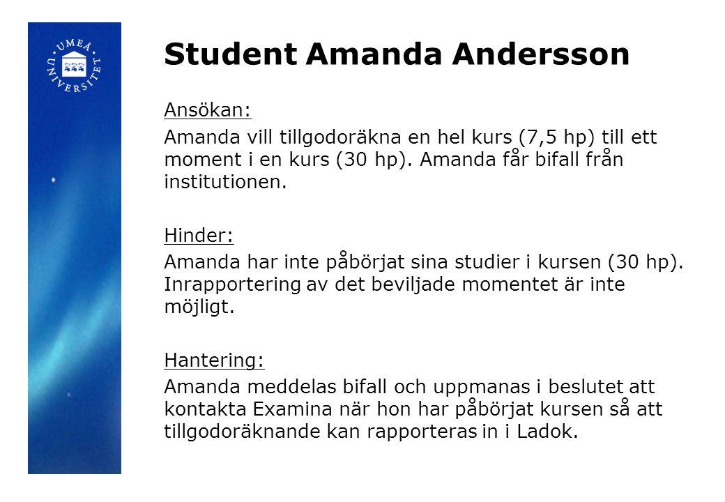 Student Amanda Andersson Ansökan: Amanda vill tillgodoräkna en hel kurs (7,5 hp) till ett moment i en kurs (30 hp). Amanda får bifall från institution