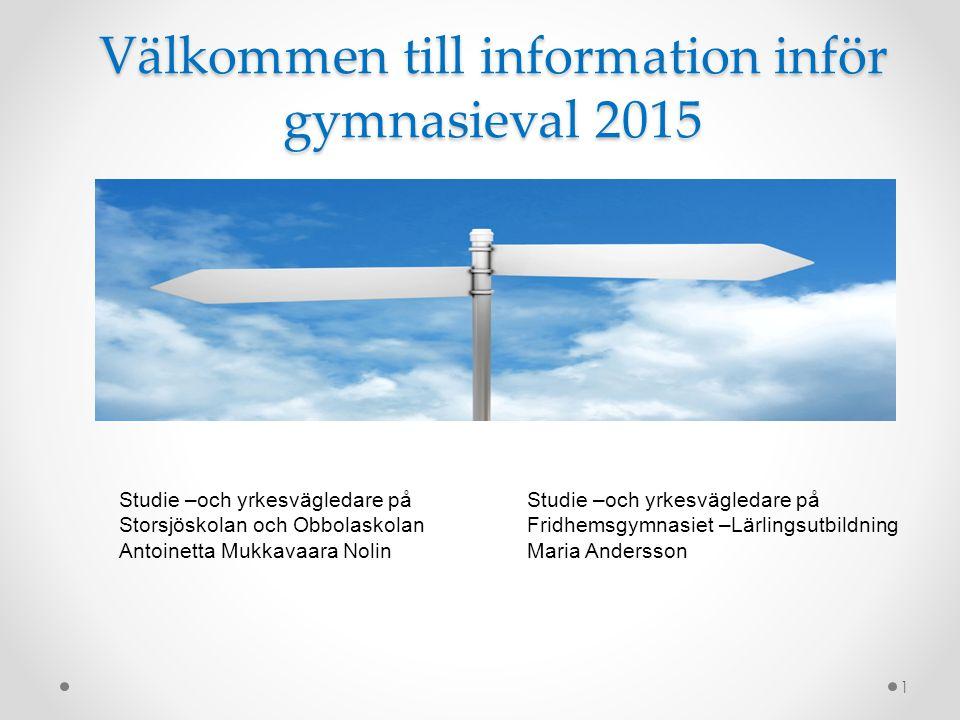 Välkommen till information inför gymnasieval 2015 1 Studie –och yrkesvägledare på Storsjöskolan och Obbolaskolan Antoinetta Mukkavaara Nolin Studie –o