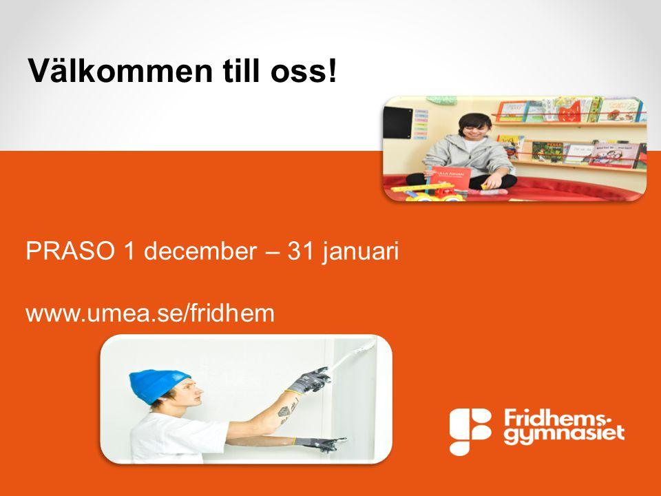 Välkommen till oss! PRASO 1 december – 31 januari www.umea.se/fridhem
