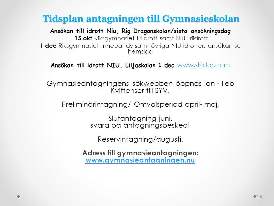 Tidsplan antagningen till Gymnasieskolan Ansökan till idrott Niu, Rig Dragonskolan/sista ansökningsdag 15 okt Riksgymnasiet Friidrott samt NIU Friidro