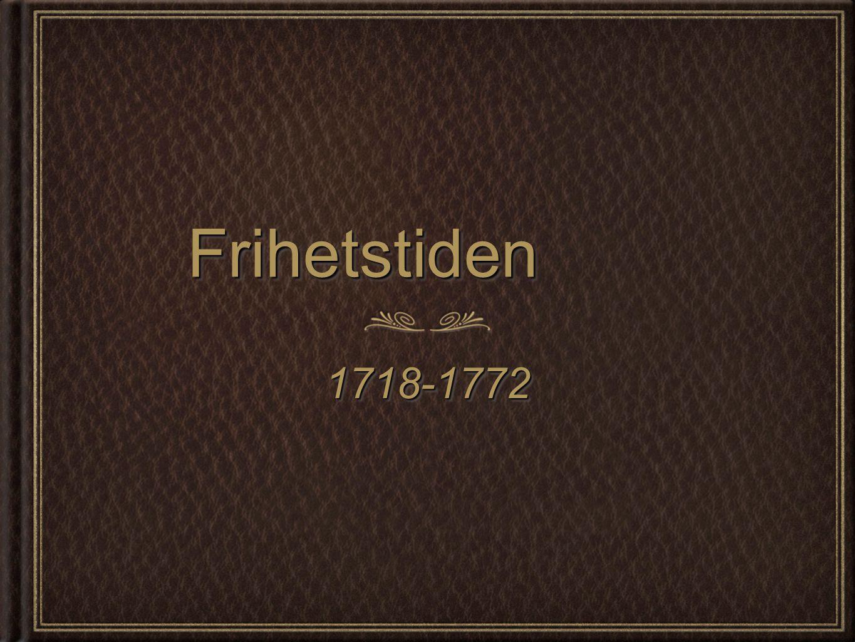 FrihetstidenFrihetstiden 1718-17721718-1772