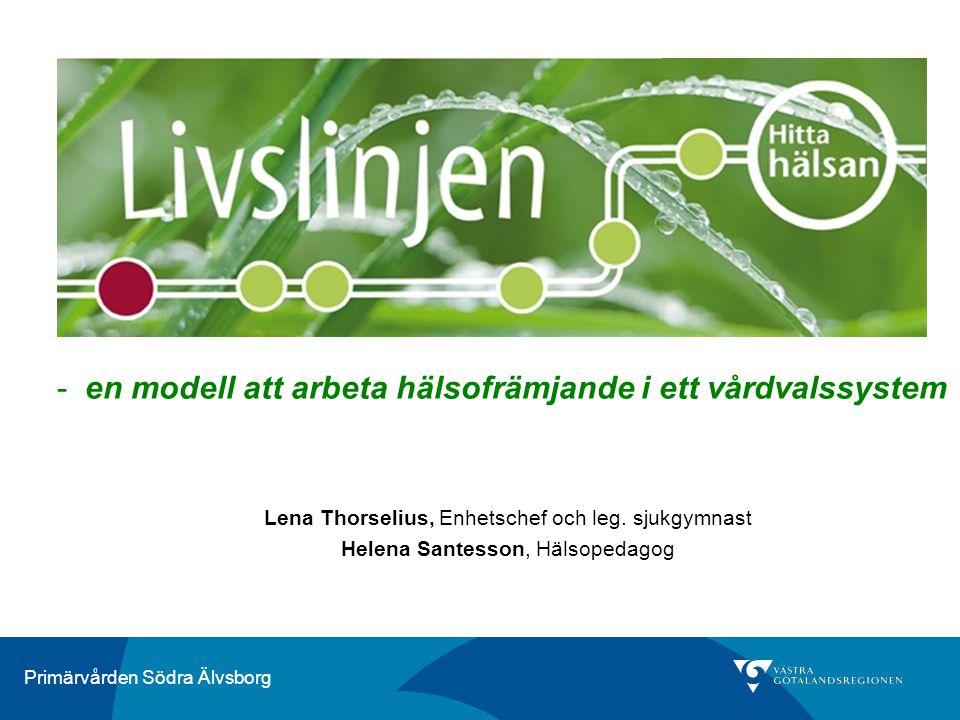 Primärvården Södra Älvsborg -en modell att arbeta hälsofrämjande i ett vårdvalssystem Lena Thorselius, Enhetschef och leg. sjukgymnast Helena Santesso
