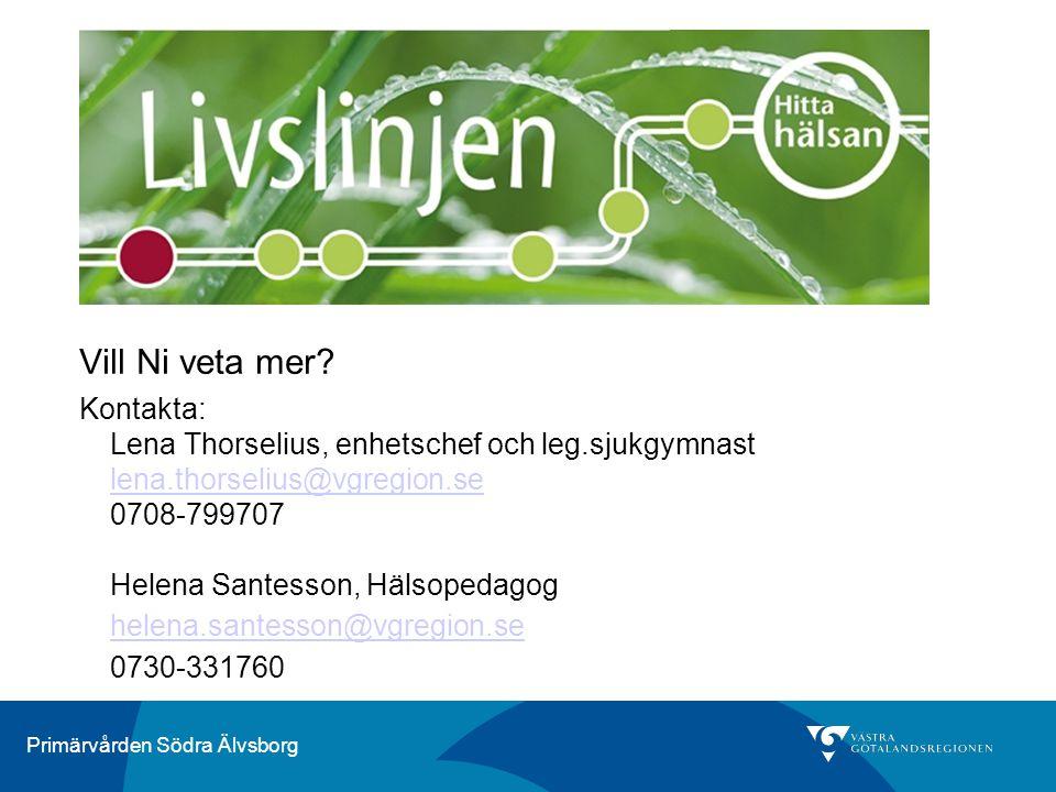 Primärvården Södra Älvsborg Vill Ni veta mer? Kontakta: Lena Thorselius, enhetschef och leg.sjukgymnast lena.thorselius@vgregion.se 0708-799707 Helena