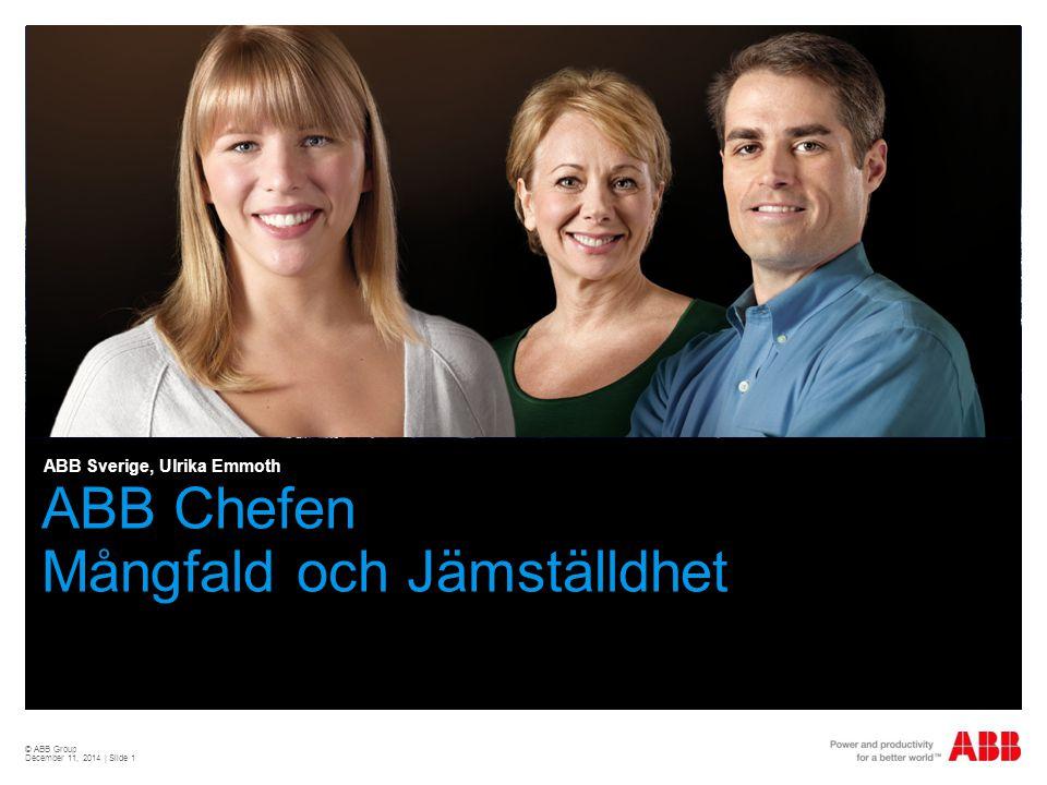 © ABB Group December 11, 2014 | Slide 1 ABB Chefen Mångfald och Jämställdhet ABB Sverige, Ulrika Emmoth