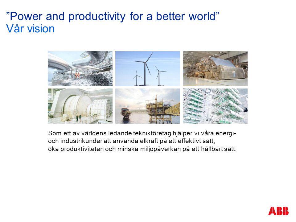 """""""Power and productivity for a better world"""" Vår vision Som ett av världens ledande teknikföretag hjälper vi våra energi- och industrikunder att använd"""