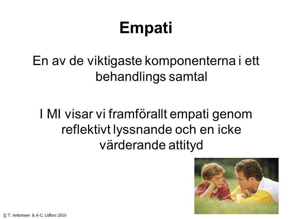 Empati En av de viktigaste komponenterna i ett behandlings samtal I MI visar vi framförallt empati genom reflektivt lyssnande och en icke värderande a