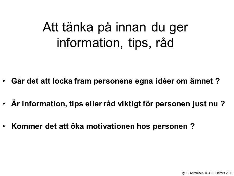 Att tänka på innan du ger information, tips, råd Går det att locka fram personens egna idéer om ämnet ? Är information, tips eller råd viktigt för per