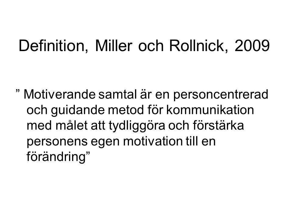 """Definition, Miller och Rollnick, 2009 """" Motiverande samtal är en personcentrerad och guidande metod för kommunikation med målet att tydliggöra och för"""