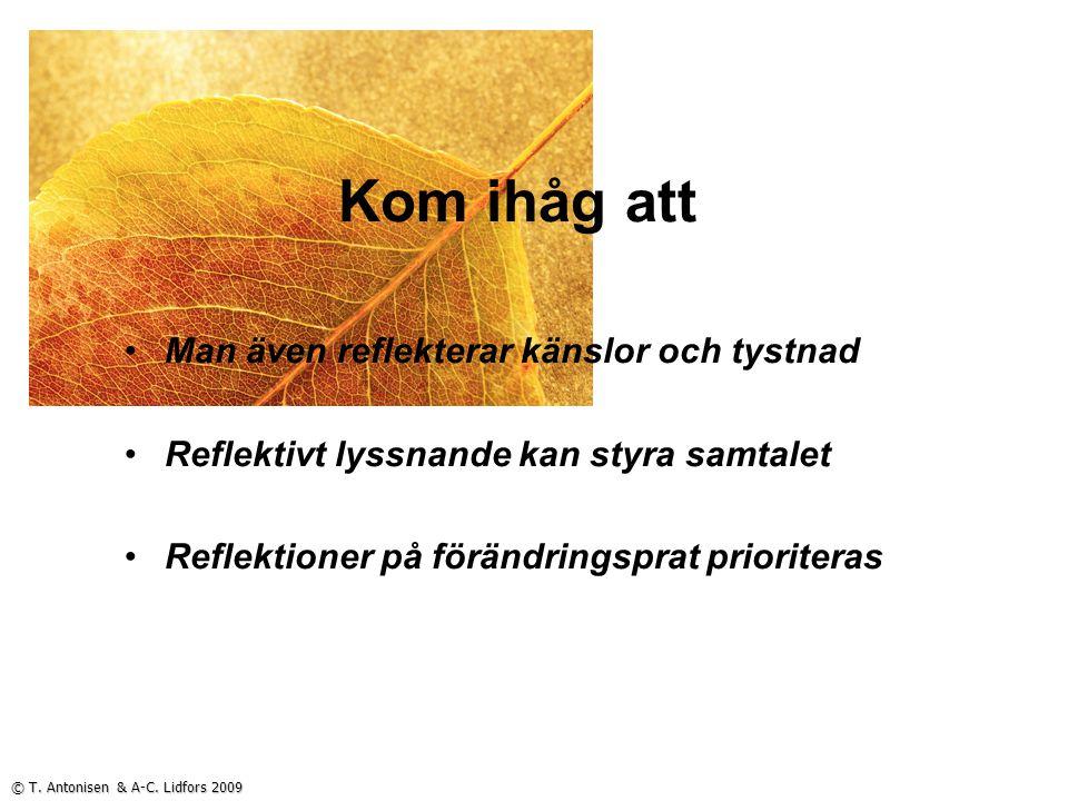 Kom ihåg att Man även reflekterar känslor och tystnad Reflektivt lyssnande kan styra samtalet Reflektioner på förändringsprat prioriteras © T.