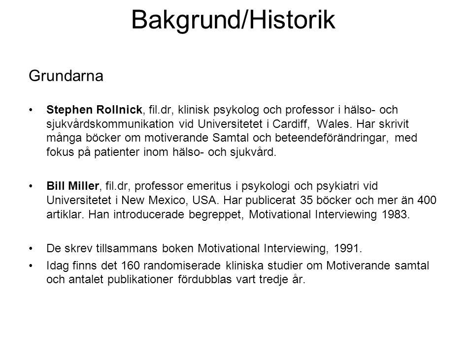 Bakgrund/Historik Grundarna Stephen Rollnick, fil.dr, klinisk psykolog och professor i hälso- och sjukvårdskommunikation vid Universitetet i Cardiff, Wales.