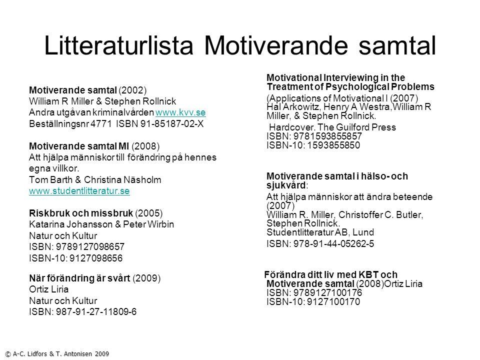 Litteraturlista Motiverande samtal Motiverande samtal (2002) William R Miller & Stephen Rollnick Andra utgåvan kriminalvården www.kvv.sewww.kvv.se Beställningsnr 4771 ISBN 91-85187-02-X Motiverande samtal MI (2008) Att hjälpa människor till förändring på hennes egna villkor.
