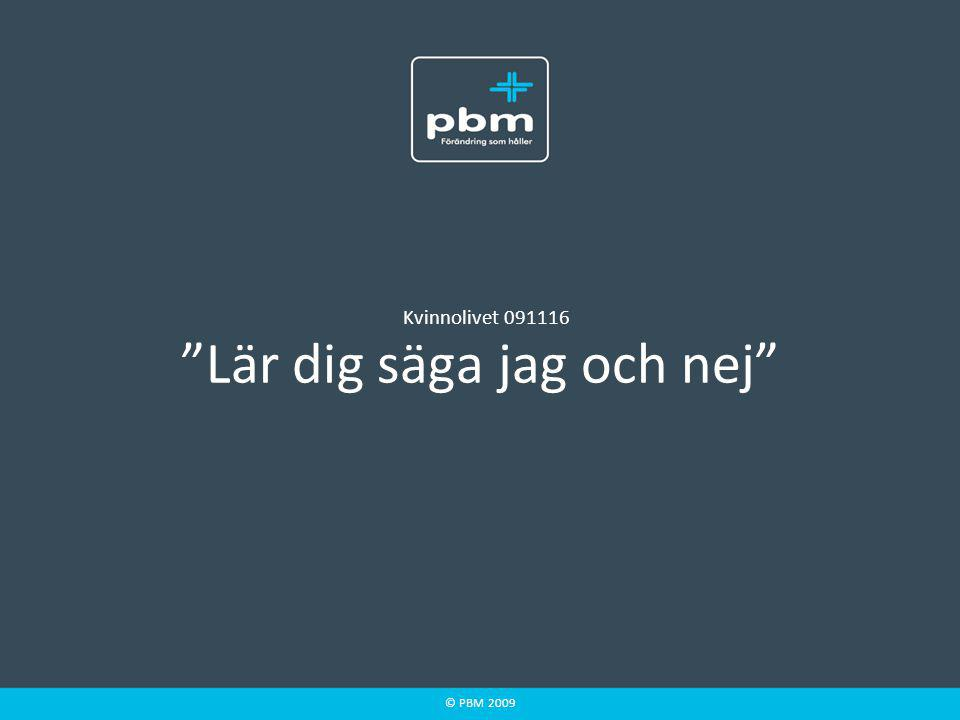 """© PBM 2009 """"Lär dig säga jag och nej"""" Kvinnolivet 091116"""