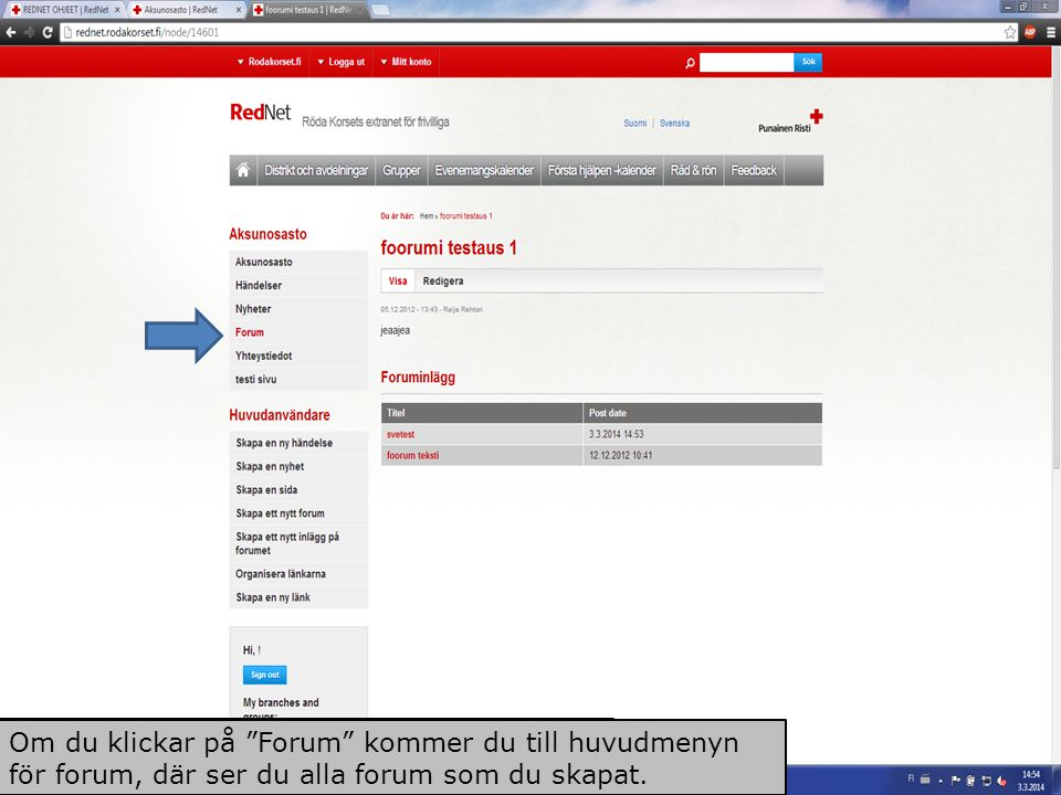 """Under """"Forum"""" ser du alla dina forum och du kan kommentera dem. Om du klickar på """"Forum"""" kommer du till huvudmenyn för forum, där ser du alla forum so"""