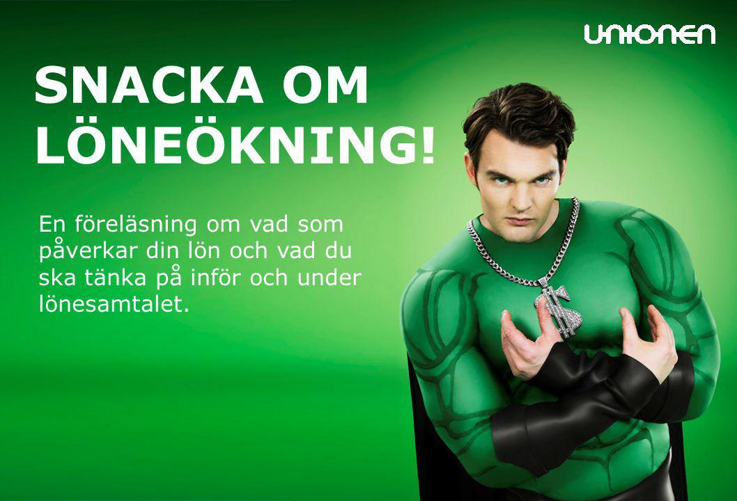 Unionen Stockholm SNACKA OM LÖNEÖKNING! En föreläsning om vad som påverkar din lön och vad du ska tänka på inför och under lönesamtalet.