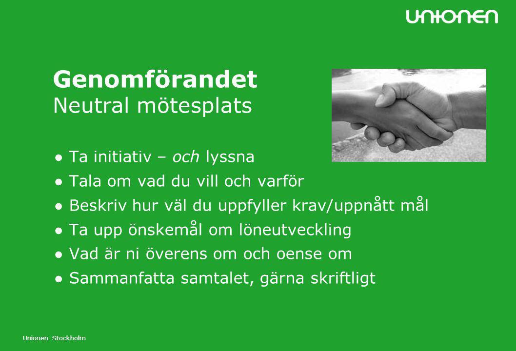 Unionen Stockholm Genomförandet Neutral mötesplats ● Ta initiativ – och lyssna ● Tala om vad du vill och varför ● Beskriv hur väl du uppfyller krav/up