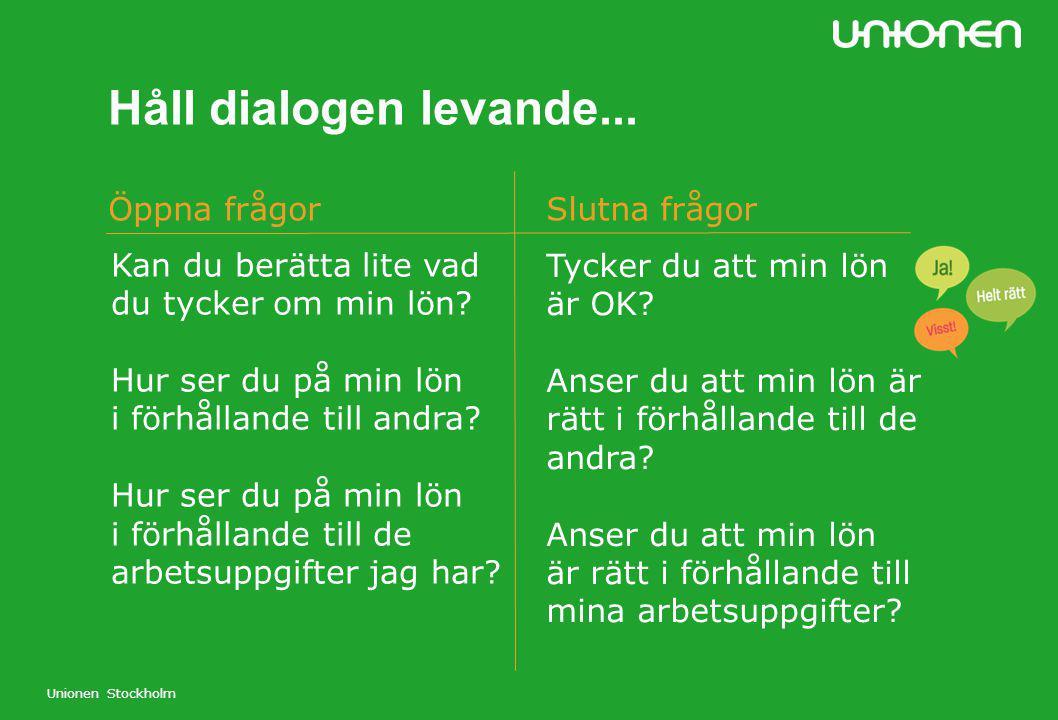 Unionen Stockholm Håll dialogen levande... Kan du berätta lite vad du tycker om min lön? Hur ser du på min lön i förhållande till andra? Hur ser du på