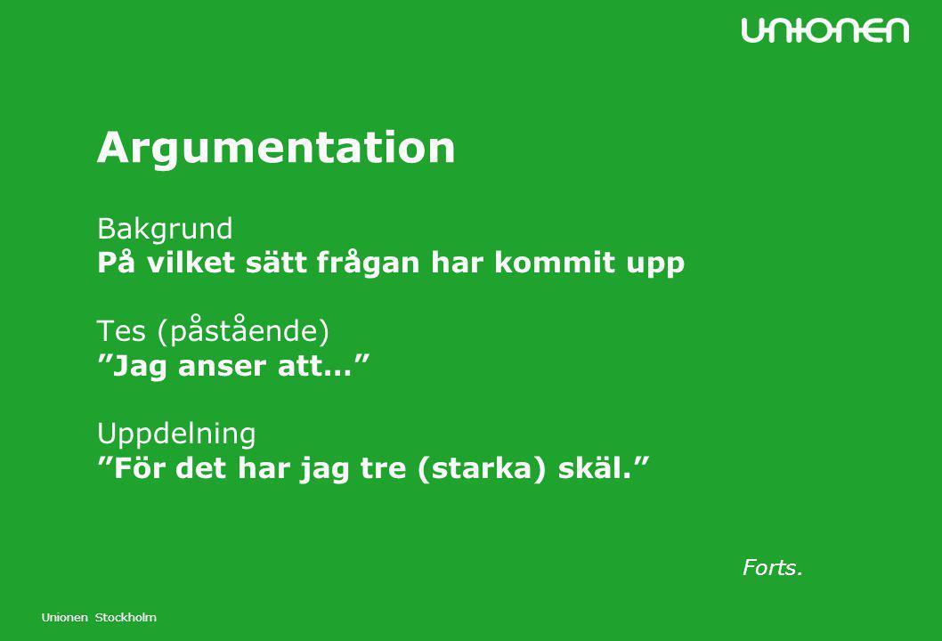 """Unionen Stockholm Argumentation Bakgrund På vilket sätt frågan har kommit upp Tes (påstående) """"Jag anser att…"""" Uppdelning """"För det har jag tre (starka"""