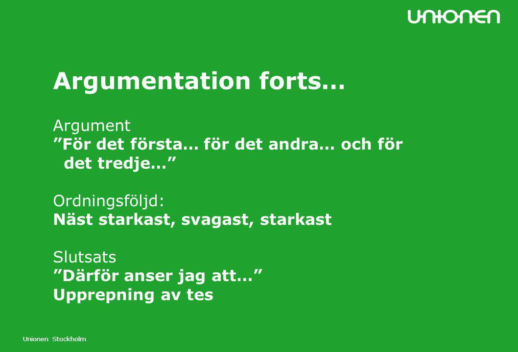"""Unionen Stockholm Argumentation forts… Argument """"För det första… för det andra… och för det tredje…"""" Ordningsföljd: Näst starkast, svagast, starkast S"""