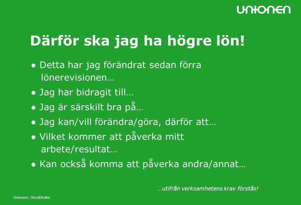 Unionen Stockholm Därför ska jag ha högre lön! ● Detta har jag förändrat sedan förra lönerevisionen… ● Jag har bidragit till… ● Jag är särskilt bra på