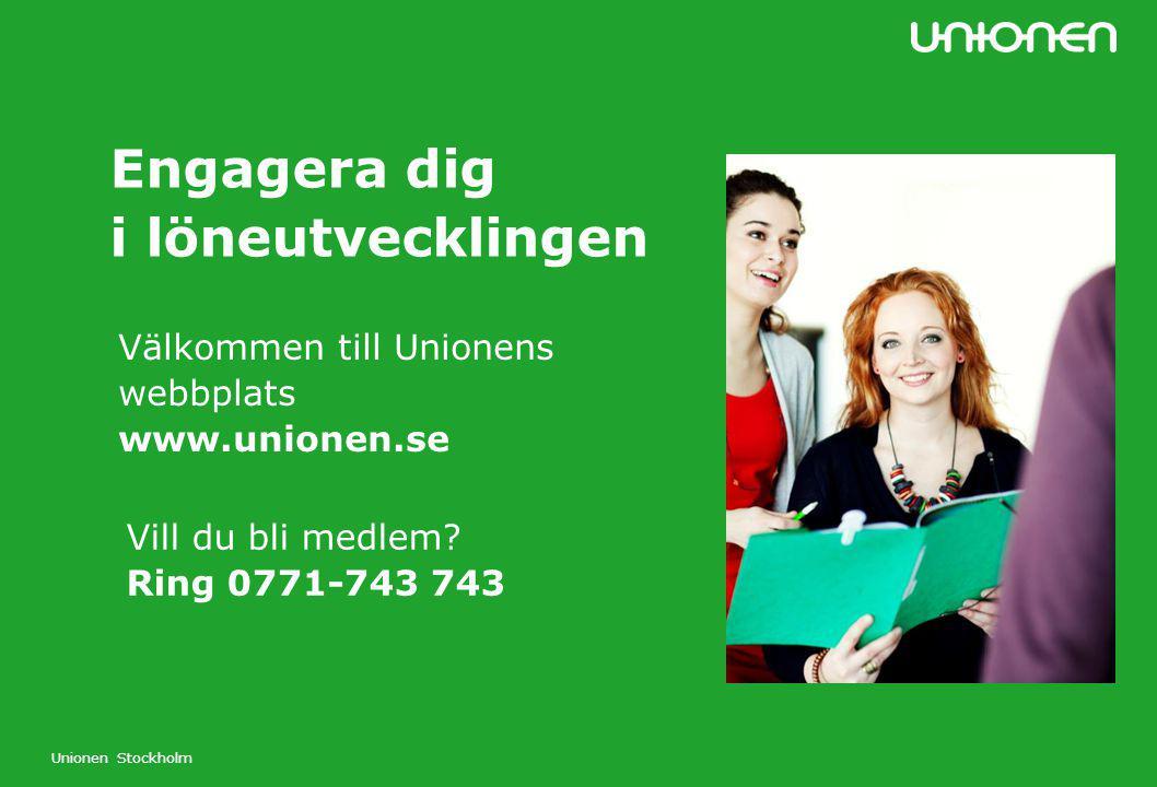 Unionen Stockholm Engagera dig i löneutvecklingen Välkommen till Unionens webbplats www.unionen.se Vill du bli medlem? Ring 0771-743 743