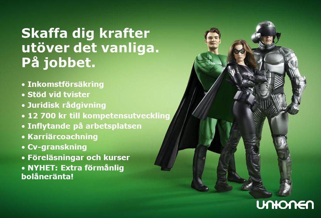 Unionen Stockholm Skaffa dig krafter utöver det vanliga. På jobbet. Inkomstförsäkring Stöd vid tvister Juridisk rådgivning 12 700 kr till kompetensutv