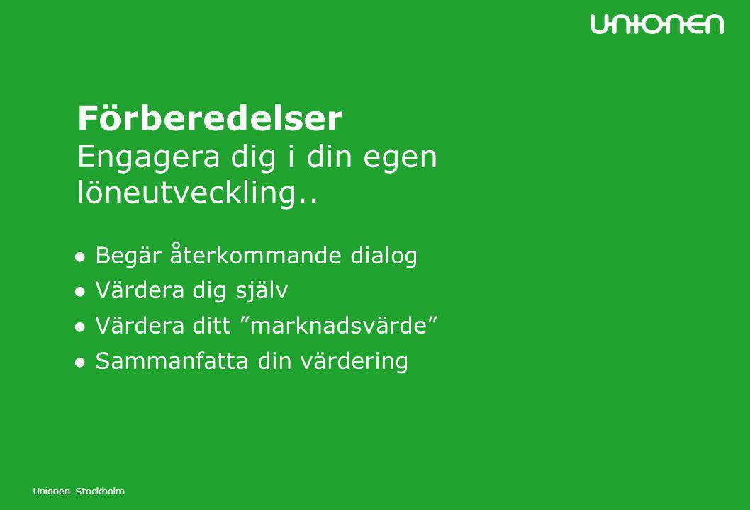 """Unionen Stockholm Förberedelser Engagera dig i din egen löneutveckling.. ● Begär återkommande dialog ● Värdera dig själv ● Värdera ditt """"marknadsvärde"""
