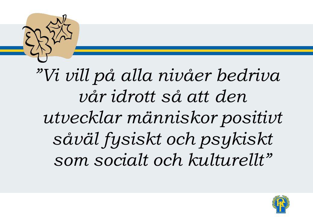 Idrottsrörelsen i Sverige 3,2 miljoner medlemmar 20 000 idrottsföreningar (IF) - självständiga 68 (70) specialidrottsförbund (SF) - självständiga …och 640 000 ledare 21 distriktsidrottsförbund (DF) Ca 900 specialdistriktsförbund (SDF)