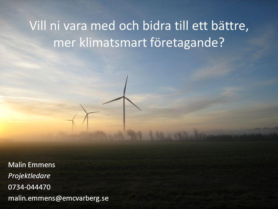 Vill ni vara med och bidra till ett bättre, mer klimatsmart företagande? Malin Emmens Projektledare 0734-044470 malin.emmens@emcvarberg.se