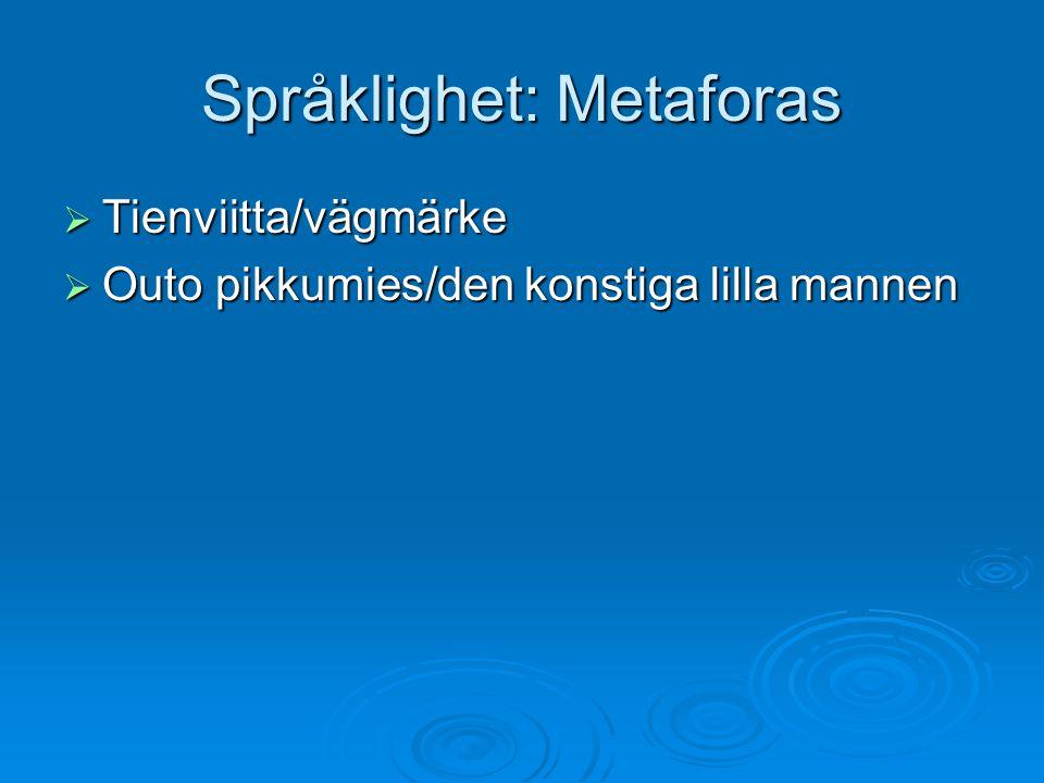 Språklighet: Metaforas  Tienviitta/vägmärke  Outo pikkumies/den konstiga lilla mannen