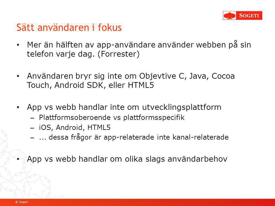 © Sogeti Sätt användaren i fokus Mer än hälften av app-användare använder webben på sin telefon varje dag. (Forrester) Användaren bryr sig inte om Obj