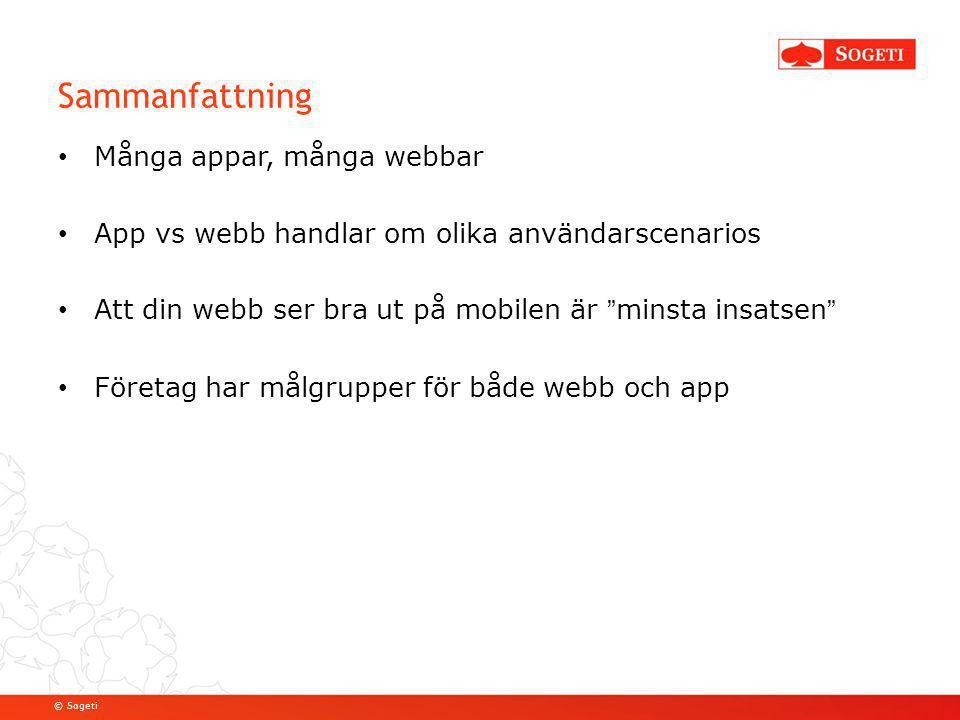 © Sogeti Sammanfattning Många appar, många webbar App vs webb handlar om olika användarscenarios Att din webb ser bra ut på mobilen är minsta insatsen Företag har målgrupper för både webb och app