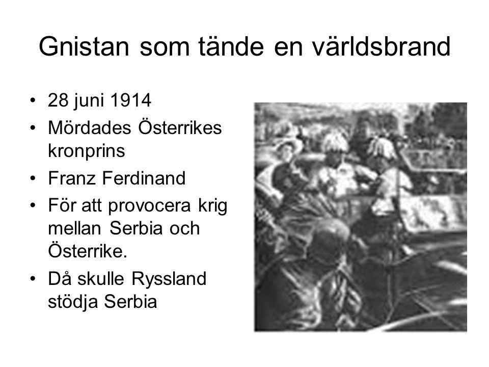Gnistan som tände en världsbrand 28 juni 1914 Mördades Österrikes kronprins Franz Ferdinand För att provocera krig mellan Serbia och Österrike. Då sku