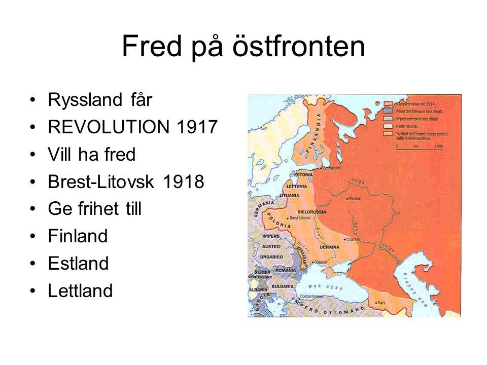 Fred på östfronten Ryssland får REVOLUTION 1917 Vill ha fred Brest-Litovsk 1918 Ge frihet till Finland Estland Lettland