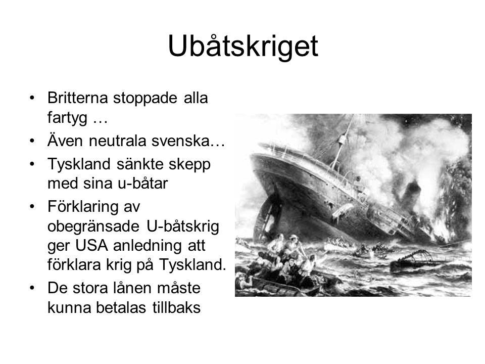 Ubåtskriget Britterna stoppade alla fartyg … Även neutrala svenska… Tyskland sänkte skepp med sina u-båtar Förklaring av obegränsade U-båtskrig ger US