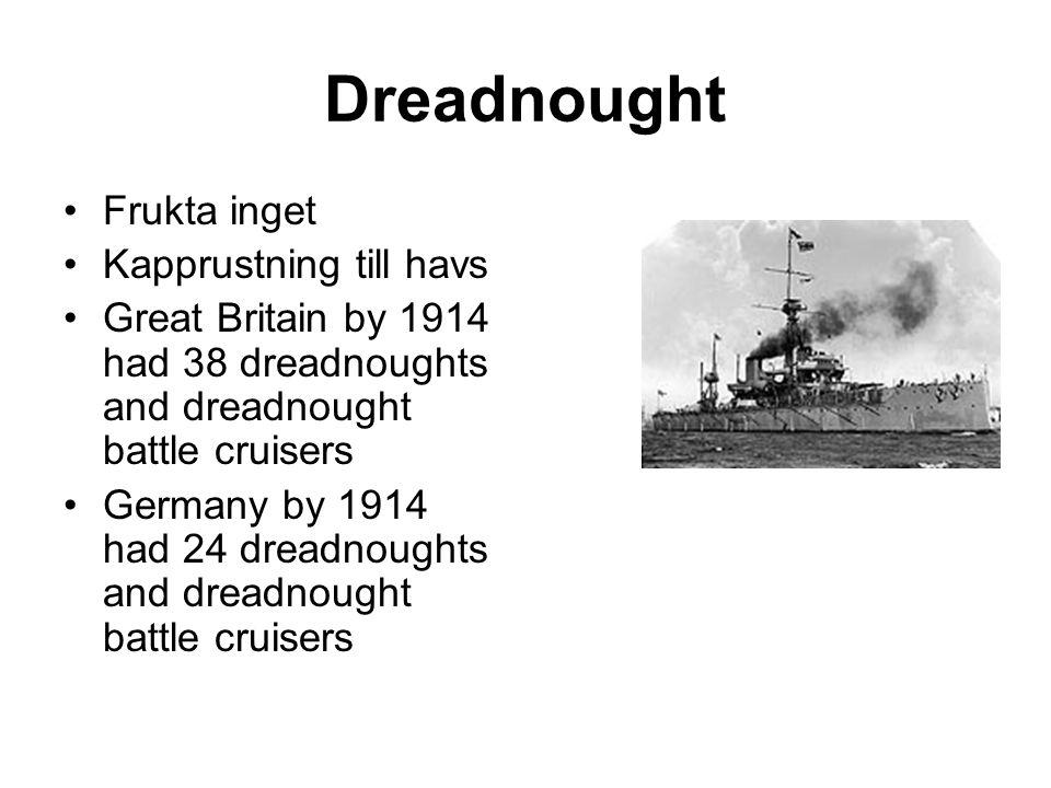 Dreadnought Frukta inget Kapprustning till havs Great Britain by 1914 had 38 dreadnoughts and dreadnought battle cruisers Germany by 1914 had 24 dreadnoughts and dreadnought battle cruisers