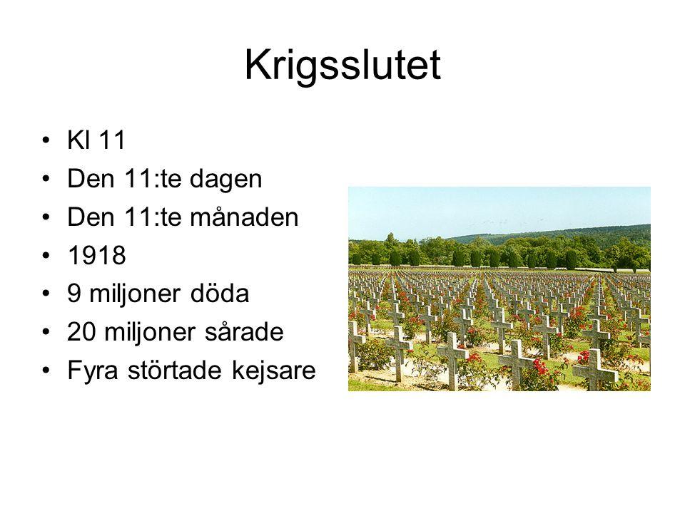 Krigsslutet Kl 11 Den 11:te dagen Den 11:te månaden 1918 9 miljoner döda 20 miljoner sårade Fyra störtade kejsare