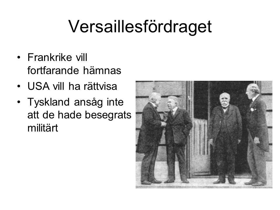 Versaillesfördraget Frankrike vill fortfarande hämnas USA vill ha rättvisa Tyskland ansåg inte att de hade besegrats militärt
