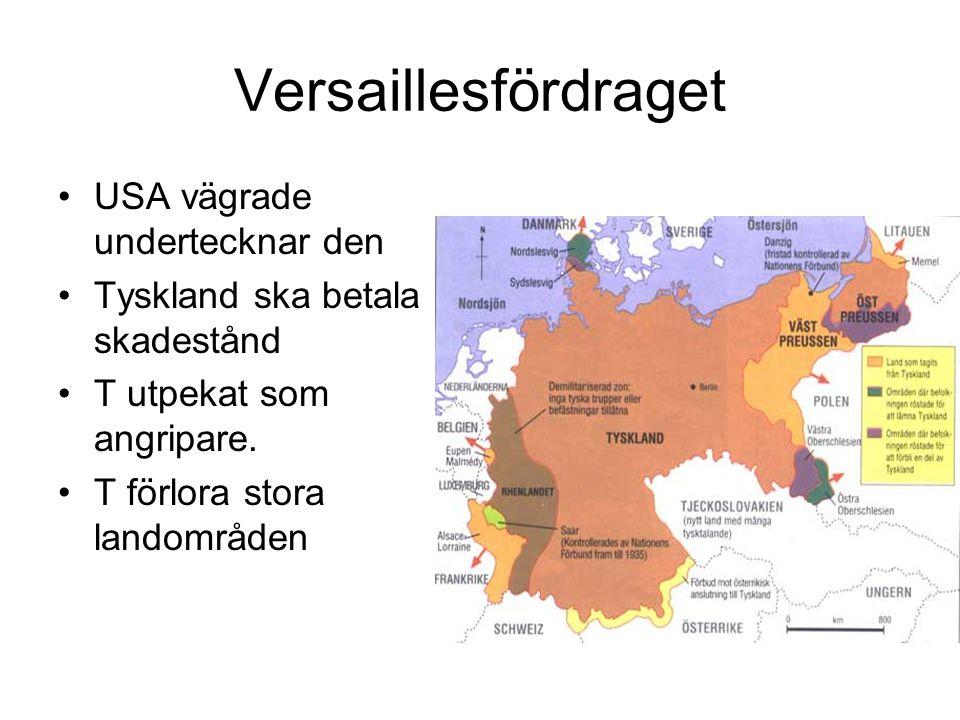 Versaillesfördraget USA vägrade undertecknar den Tyskland ska betala skadestånd T utpekat som angripare. T förlora stora landområden