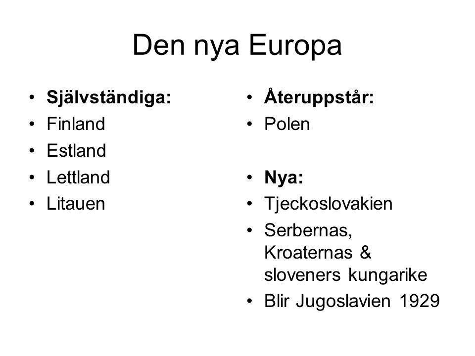 Den nya Europa Självständiga: Finland Estland Lettland Litauen Återuppstår: Polen Nya: Tjeckoslovakien Serbernas, Kroaternas & sloveners kungarike Bli